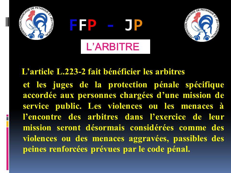 FFP - JPFFP - JP Larticle L.223-2 fait bénéficier les arbitres et les juges de la protection pénale spécifique accordée aux personnes chargées dune mi