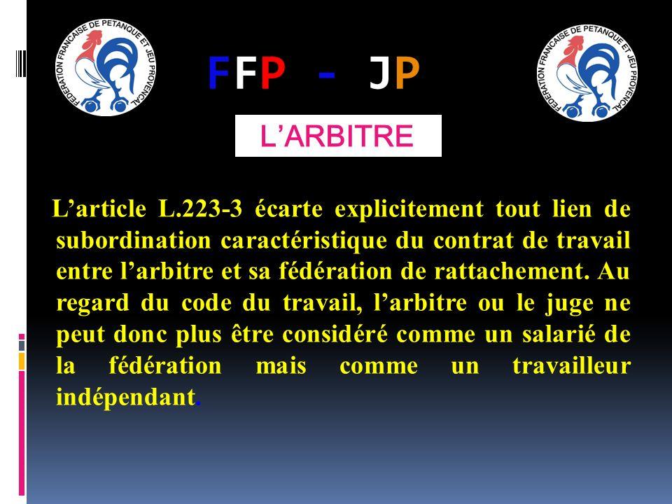 FFP - JPFFP - JP Larticle L.223-3 écarte explicitement tout lien de subordination caractéristique du contrat de travail entre larbitre et sa fédératio