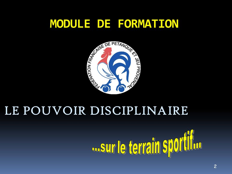 3 LE POUVOIR DISCIPLINAIRE Le pouvoir disciplinaire est conféré à la F.F.P.J.P.