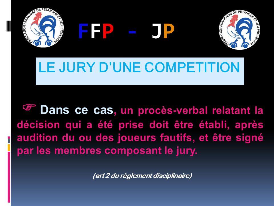 FFP - JPFFP - JP Dans ce cas, un procès-verbal relatant la décision qui a été prise doit être établi, après audition du ou des joueurs fautifs, et êtr