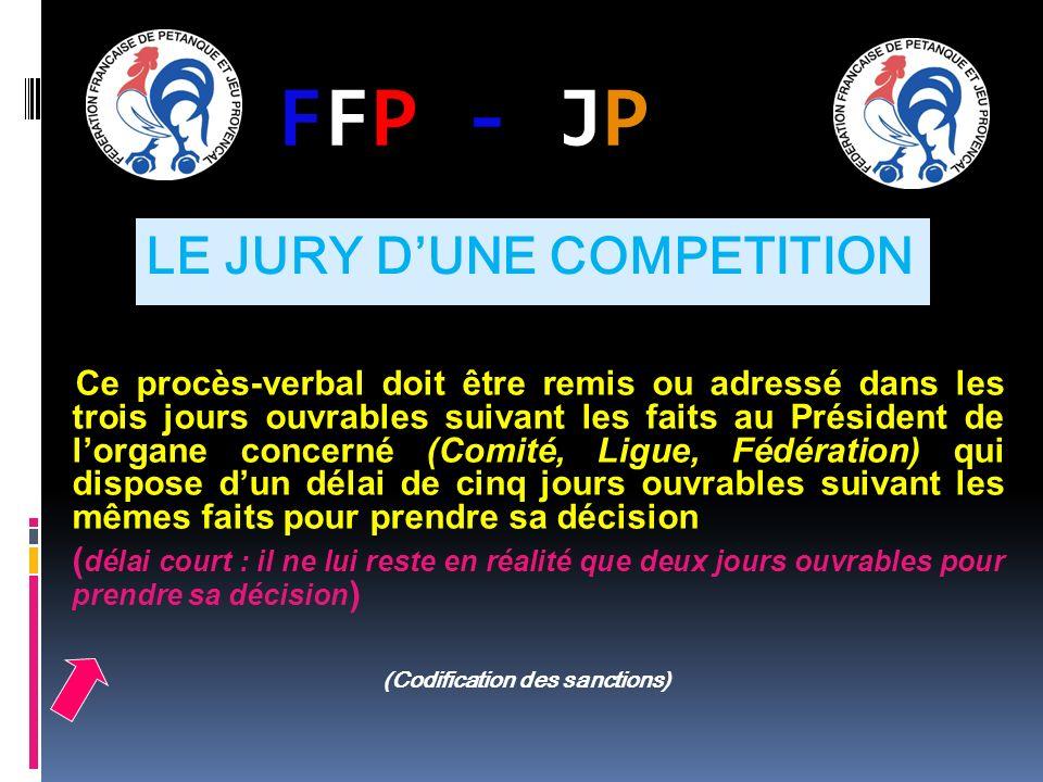 FFP - JPFFP - JP Ce procès-verbal doit être remis ou adressé dans les trois jours ouvrables suivant les faits au Président de lorgane concerné (Comité