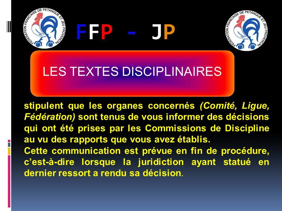 FFP - JPFFP - JP stipulent que les organes concernés (Comité, Ligue, Fédération) sont tenus de vous informer des décisions qui ont été prises par les Commissions de Discipline au vu des rapports que vous avez établis.