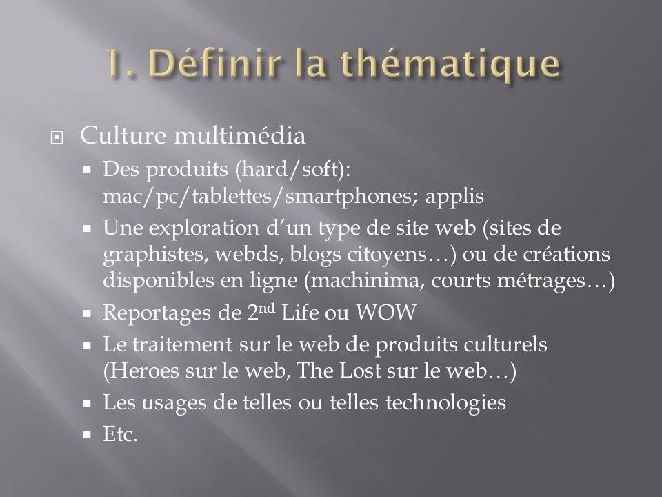 Culture multimédia Des produits (hard/soft): mac/pc/tablettes/smartphones; applis Une exploration dun type de site web (sites de graphistes, webds, bl