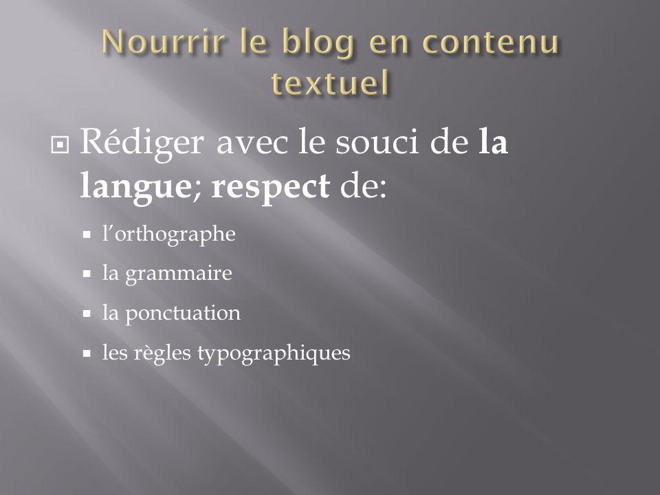 Rédiger avec le souci de la langue ; respect de: lorthographe la grammaire la ponctuation les règles typographiques