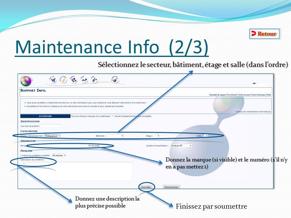 Maintenance Info (2/3) Sélectionnez le secteur, bâtiment, étage et salle (dans lordre) Donnez la marque (si visible) et le numéro (sil ny en a pas met