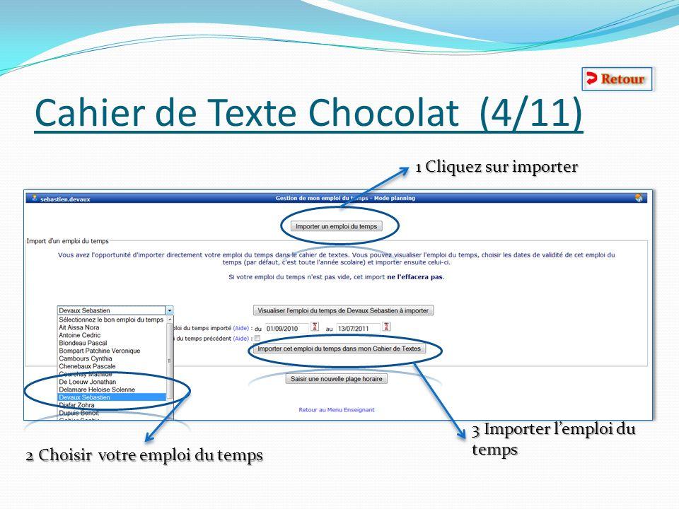 Cahier de Texte Chocolat (4/11) 1 Cliquez sur importer 2 Choisir votre emploi du temps 3 Importer lemploi du temps