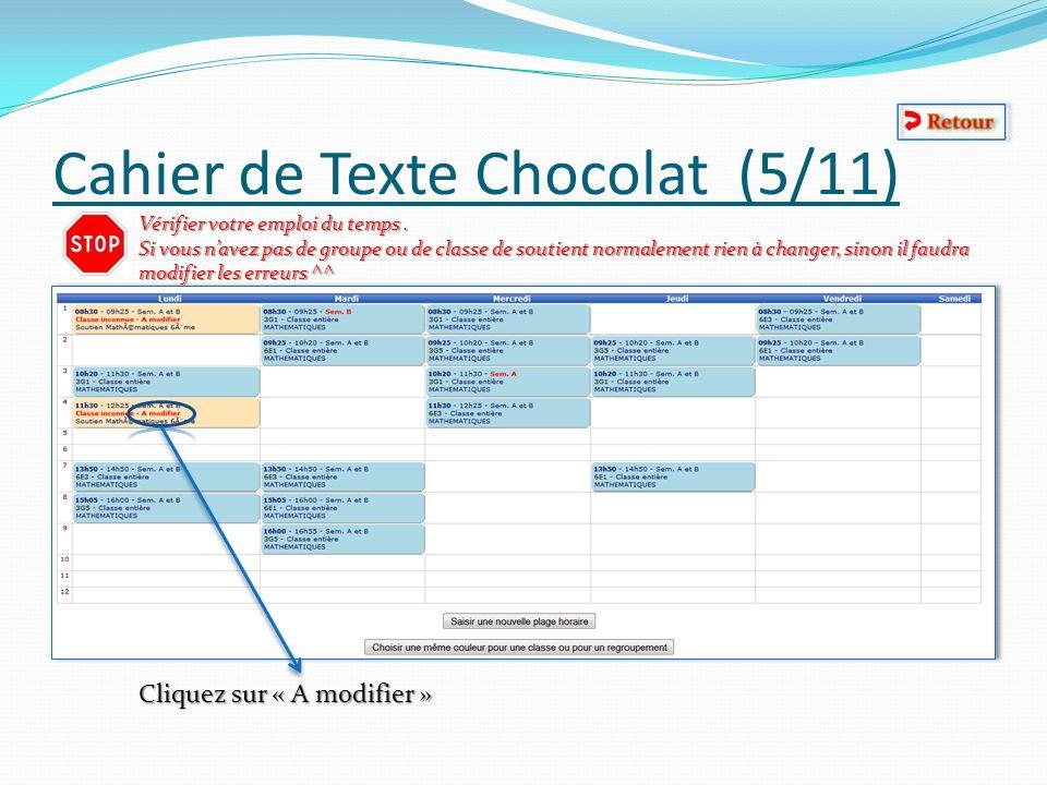 Cahier de Texte Chocolat (5/11) Cliquez sur « A modifier » Vérifier votre emploi du temps. Si vous navez pas de groupe ou de classe de soutient normal