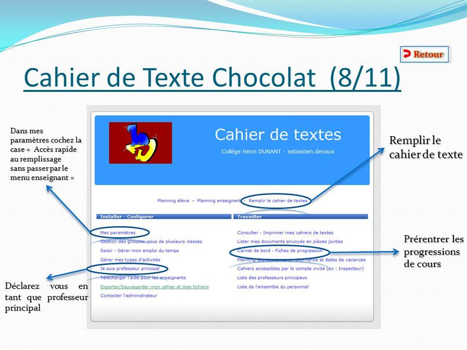 Cahier de Texte Chocolat (8/11) Déclarez vous en tant que professeur principal Remplir le cahier de texte Dans mes paramètres cochez la case « Accès r