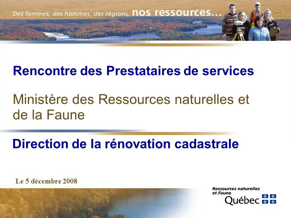 Rencontre des Prestataires de services Ministère des Ressources naturelles et de la Faune Le 5 décembre 2008 Direction de la rénovation cadastrale