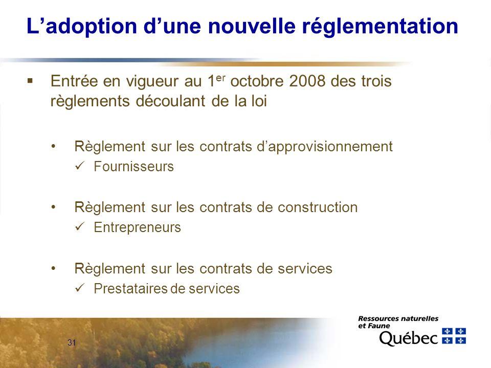 31 Ladoption dune nouvelle réglementation Entrée en vigueur au 1 er octobre 2008 des trois règlements découlant de la loi Règlement sur les contrats dapprovisionnement Fournisseurs Règlement sur les contrats de construction Entrepreneurs Règlement sur les contrats de services Prestataires de services