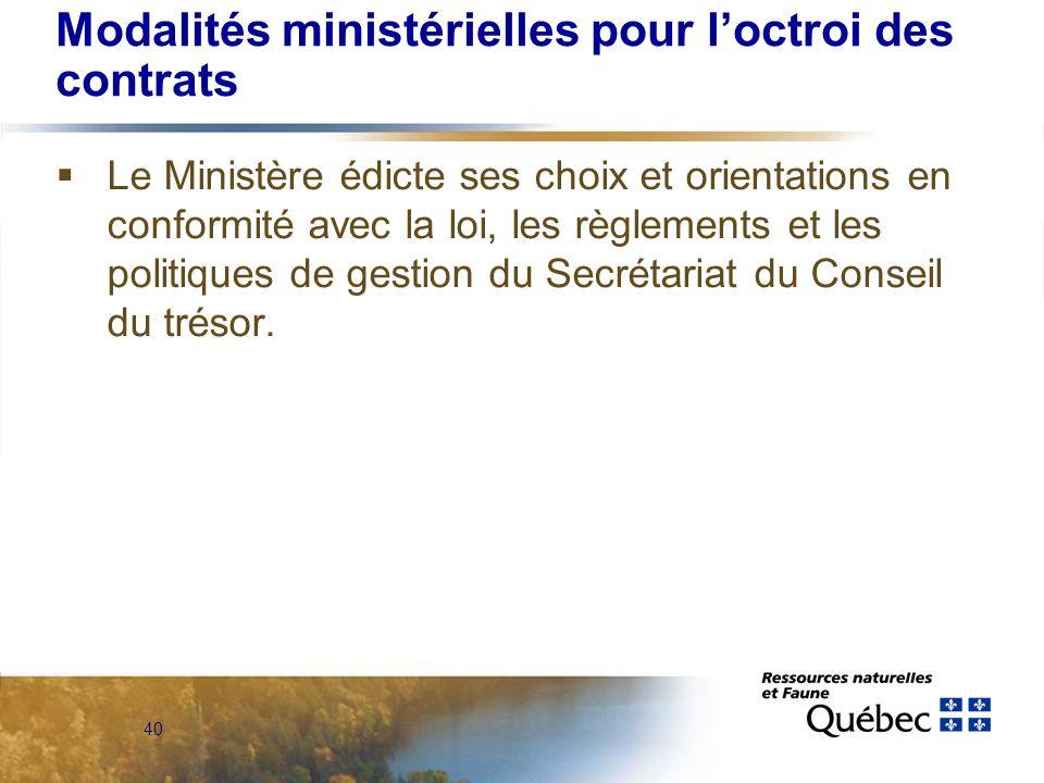 40 Modalités ministérielles pour loctroi des contrats Le Ministère édicte ses choix et orientations en conformité avec la loi, les règlements et les politiques de gestion du Secrétariat du Conseil du trésor.