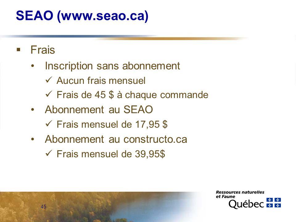 45 SEAO (www.seao.ca) Frais Inscription sans abonnement Aucun frais mensuel Frais de 45 $ à chaque commande Abonnement au SEAO Frais mensuel de 17,95 $ Abonnement au constructo.ca Frais mensuel de 39,95$