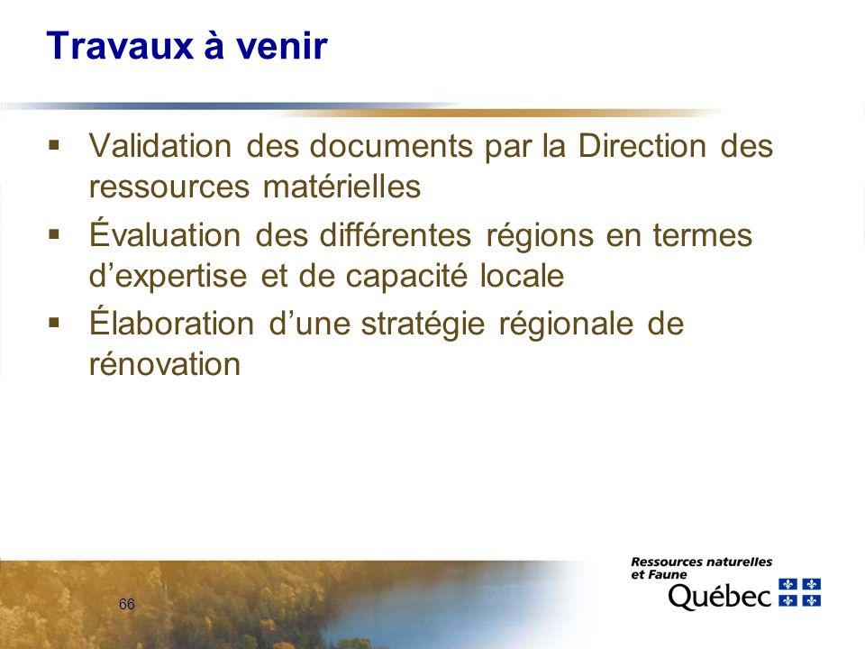 66 Travaux à venir Validation des documents par la Direction des ressources matérielles Évaluation des différentes régions en termes dexpertise et de capacité locale Élaboration dune stratégie régionale de rénovation