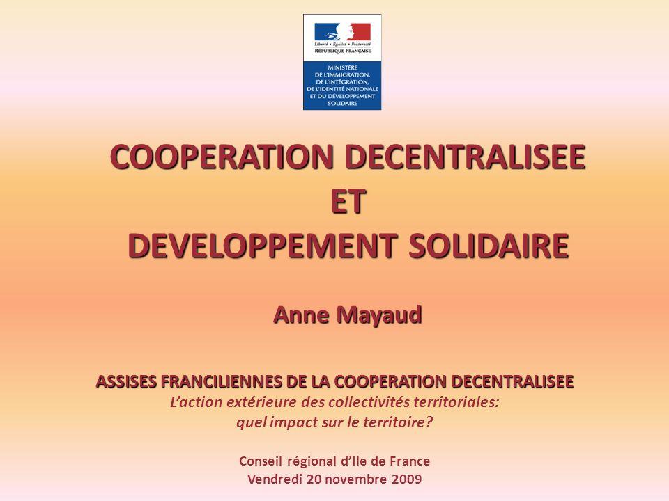 COOPERATION DECENTRALISEE ET DEVELOPPEMENT SOLIDAIRE Anne Mayaud ASSISES FRANCILIENNES DE LA COOPERATION DECENTRALISEE Laction extérieure des collecti