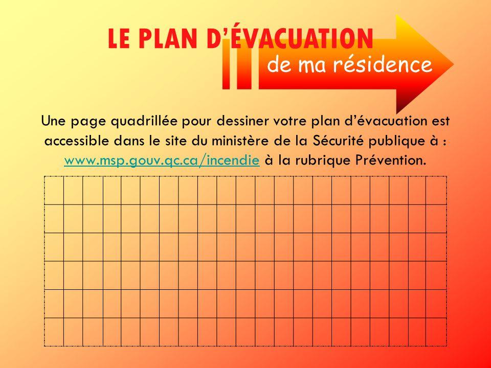 Une page quadrillée pour dessiner votre plan dévacuation est accessible dans le site du ministère de la Sécurité publique à : www.msp.gouv.qc.ca/incen