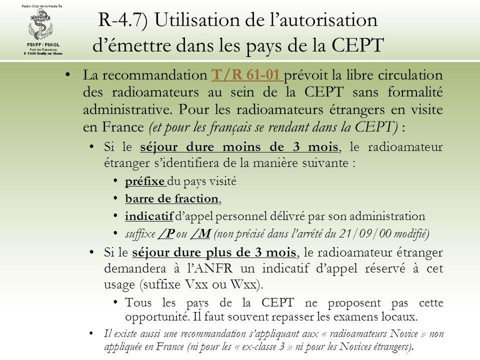 R-4.7) Utilisation de lautorisation démettre dans les pays de la CEPT La recommandation T/R 61-01 prévoit la libre circulation des radioamateurs au sein de la CEPT sans formalité administrative.