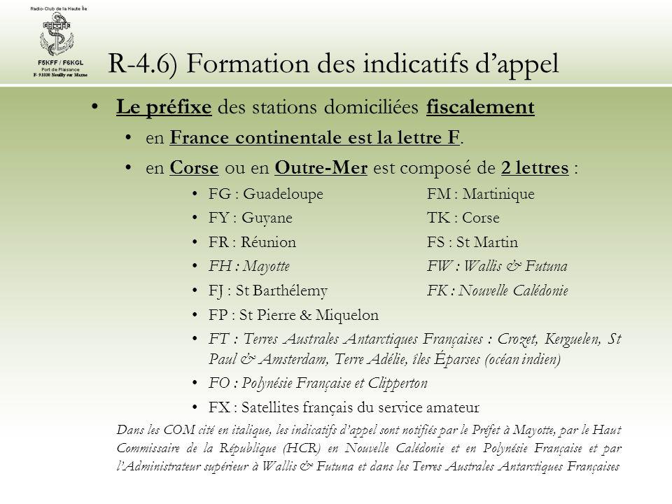 R-4.6) Formation des indicatifs dappel Le préfixe des stations domiciliées fiscalement en France continentale est la lettre F.