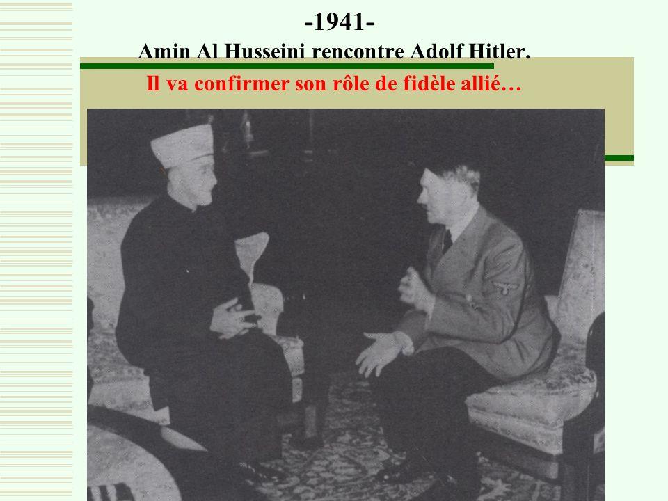 -1937- Amin Al Husseini rend visite au Consul allemand à Jérusalem : Il rencontre le SS Hauptschanfuerhrer A.Eichmann il reçoit laide financière et mi