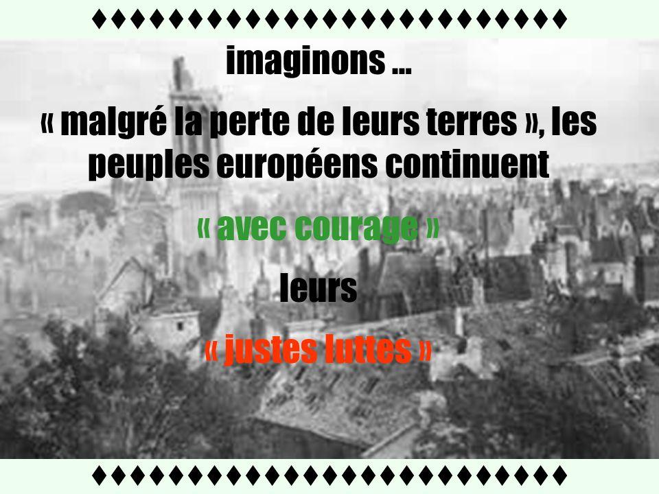 ttttttttttttttttttttttttt imaginons … « malgré la perte de leurs terres », les peuples européens continuent « avec courage » leurs « justes luttes »