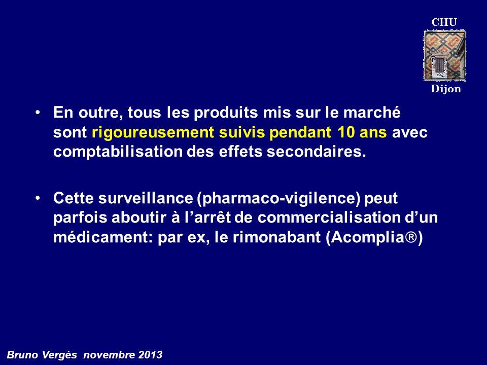 CHU Dijon Bruno Vergès novembre 2013 En outre, tous les produits mis sur le marché sont rigoureusement suivis pendant 10 ans avec comptabilisation des
