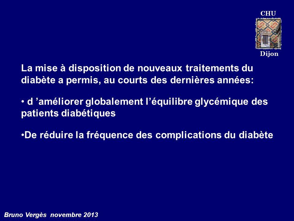 CHU Dijon Bruno Vergès novembre 2013 La mise à disposition de nouveaux traitements du diabète a permis, au courts des dernières années: d améliorer gl