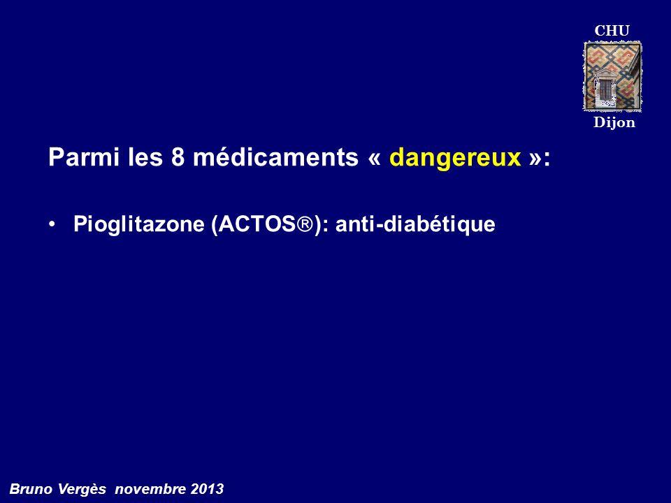 CHU Dijon Bruno Vergès novembre 2013 Parmi les 8 médicaments « dangereux »: Pioglitazone (ACTOS ): anti-diabétique