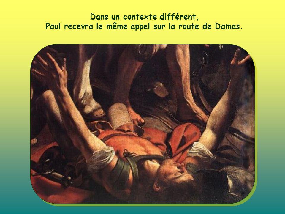 Dans un contexte différent, Paul recevra le même appel sur la route de Damas.