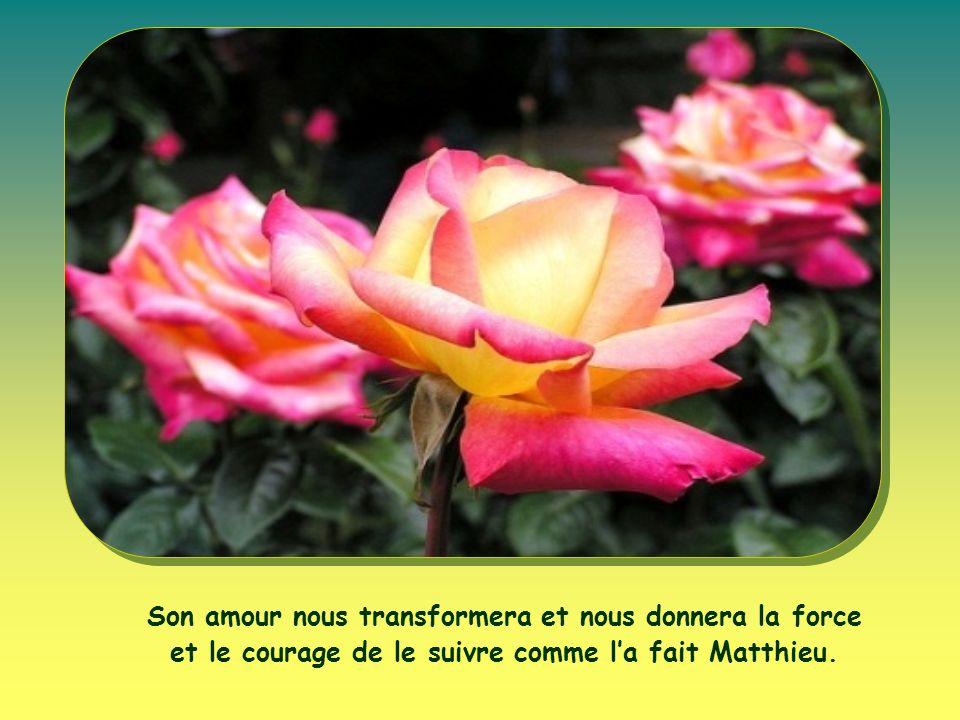 Son amour nous transformera et nous donnera la force et le courage de le suivre comme la fait Matthieu.