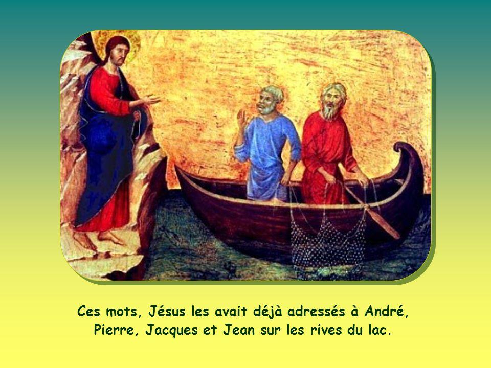 Ces mots, Jésus les avait déjà adressés à André, Pierre, Jacques et Jean sur les rives du lac.
