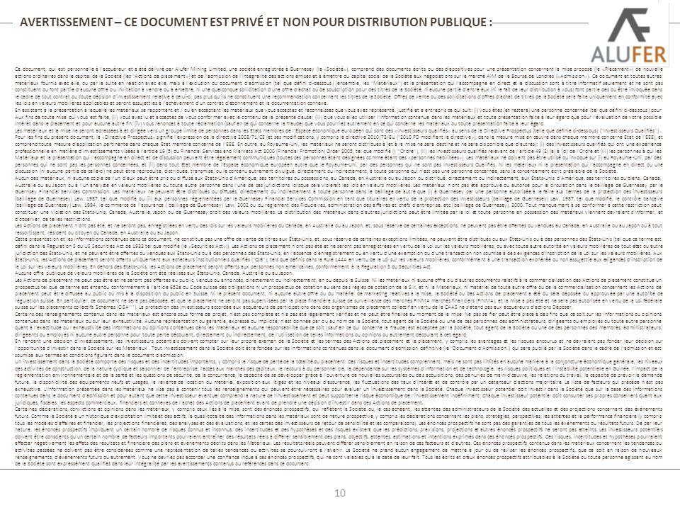 Ce document, qui est personnelle à l acquéreur et a été délivré par Alufer Mining Limited, une société enregistrée à Guernesey (la «Société»), comprend des documents écrits ou des diapositives pour une présentation concernant la mise proposé (le «Placement») de nouvelle actions ordinaires dans le capital de la Société (les Actions de placement») et de l admission de l intégralité des actions émises et à émettre du capital social de la Société aux négociations sur le marché AIM de la Bourse de Londres («Admission»).