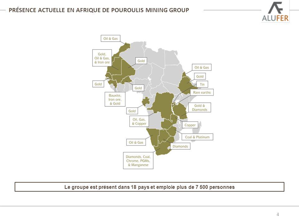 PRÉSENCE ACTUELLE EN AFRIQUE DE POUROULIS MINING GROUP 4 Le groupe est présent dans 18 pays et emploie plus de 7 500 personnes