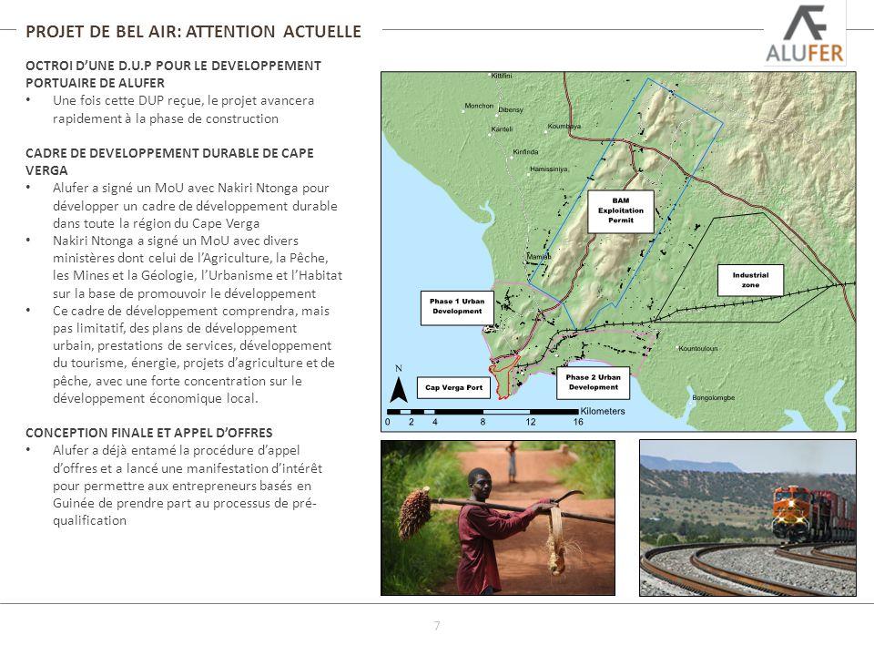 PROJET DE BEL AIR: ATTENTION ACTUELLE OCTROI DUNE D.U.P POUR LE DEVELOPPEMENT PORTUAIRE DE ALUFER Une fois cette DUP reçue, le projet avancera rapidement à la phase de construction CADRE DE DEVELOPPEMENT DURABLE DE CAPE VERGA Alufer a signé un MoU avec Nakiri Ntonga pour développer un cadre de développement durable dans toute la région du Cape Verga Nakiri Ntonga a signé un MoU avec divers ministères dont celui de lAgriculture, la Pêche, les Mines et la Géologie, lUrbanisme et lHabitat sur la base de promouvoir le développement Ce cadre de développement comprendra, mais pas limitatif, des plans de développement urbain, prestations de services, développement du tourisme, énergie, projets dagriculture et de pêche, avec une forte concentration sur le développement économique local.