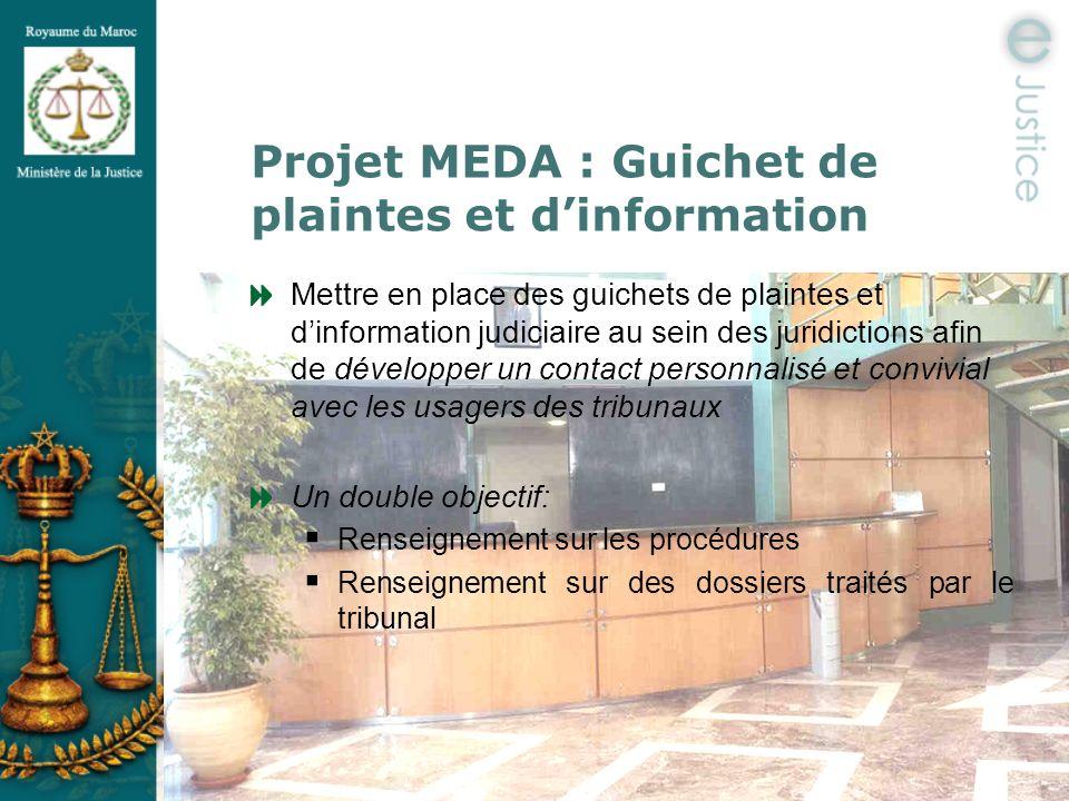 Projet MEDA : Guichet de plaintes et dinformation Mettre en place des guichets de plaintes et dinformation judiciaire au sein des juridictions afin de