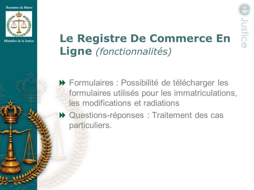 Le Registre De Commerce En Ligne (fonctionnalités) Formulaires : Possibilité de télécharger les formulaires utilisés pour les immatriculations, les mo