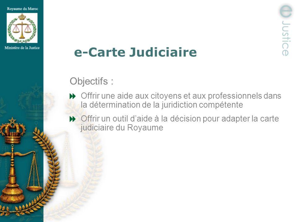 e-Carte Judiciaire Objectifs : Offrir une aide aux citoyens et aux professionnels dans la détermination de la juridiction compétente Offrir un outil d