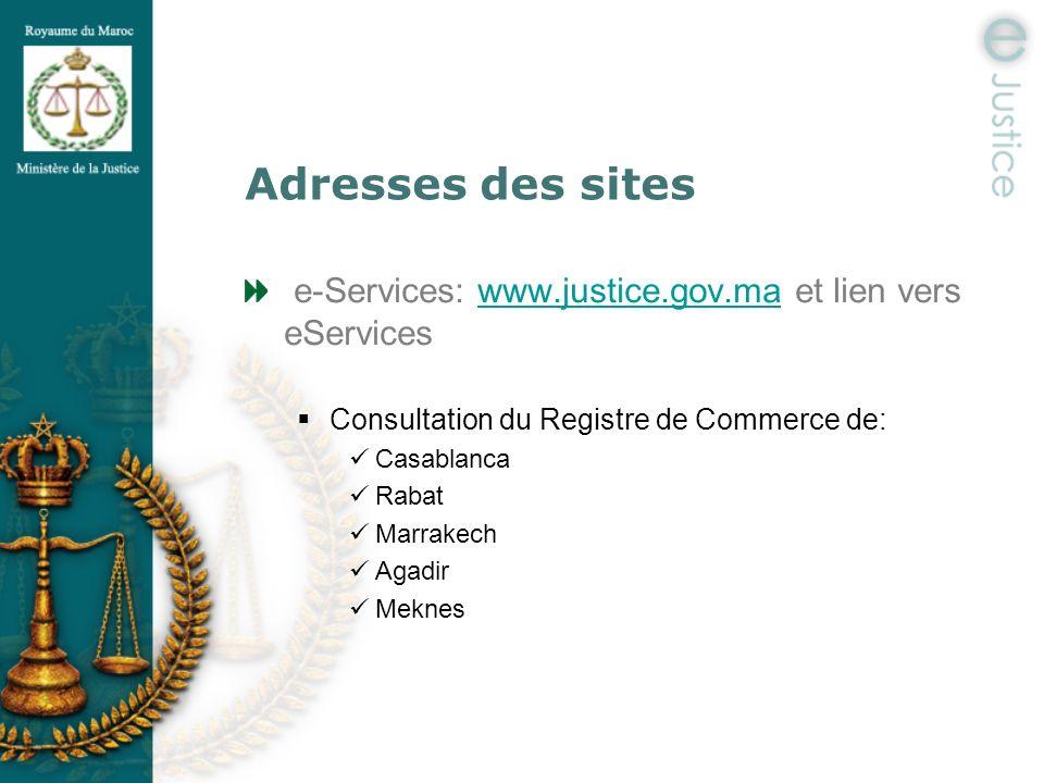 Adresses des sites e-Services: www.justice.gov.ma et lien vers eServiceswww.justice.gov.ma Consultation du Registre de Commerce de: Casablanca Rabat M