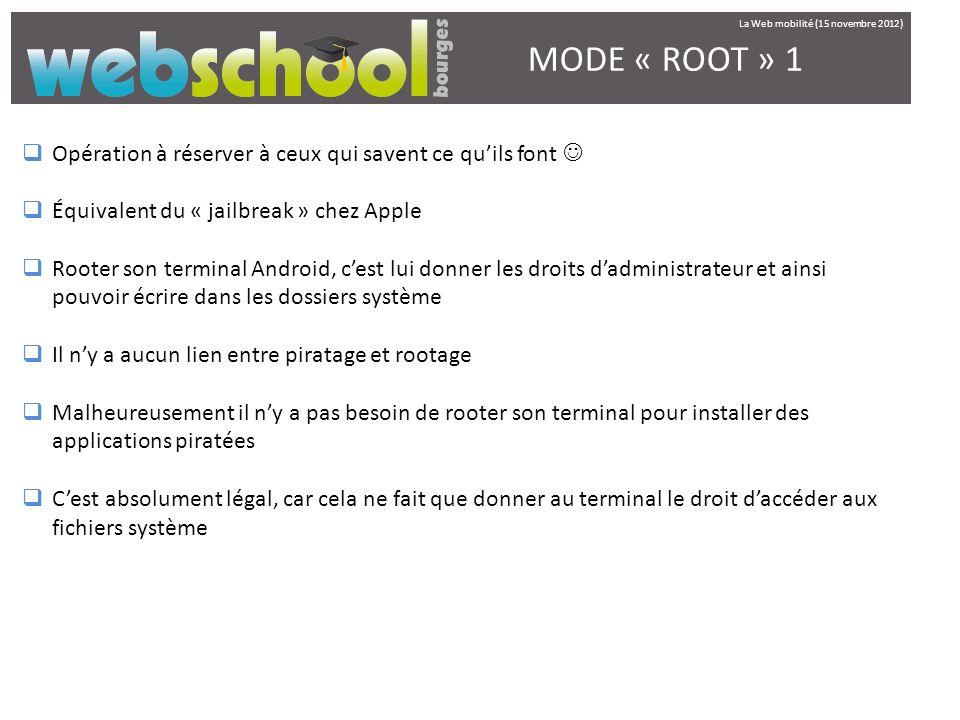 MODE « ROOT » 1 Opération à réserver à ceux qui savent ce quils font Équivalent du « jailbreak » chez Apple Rooter son terminal Android, cest lui donn