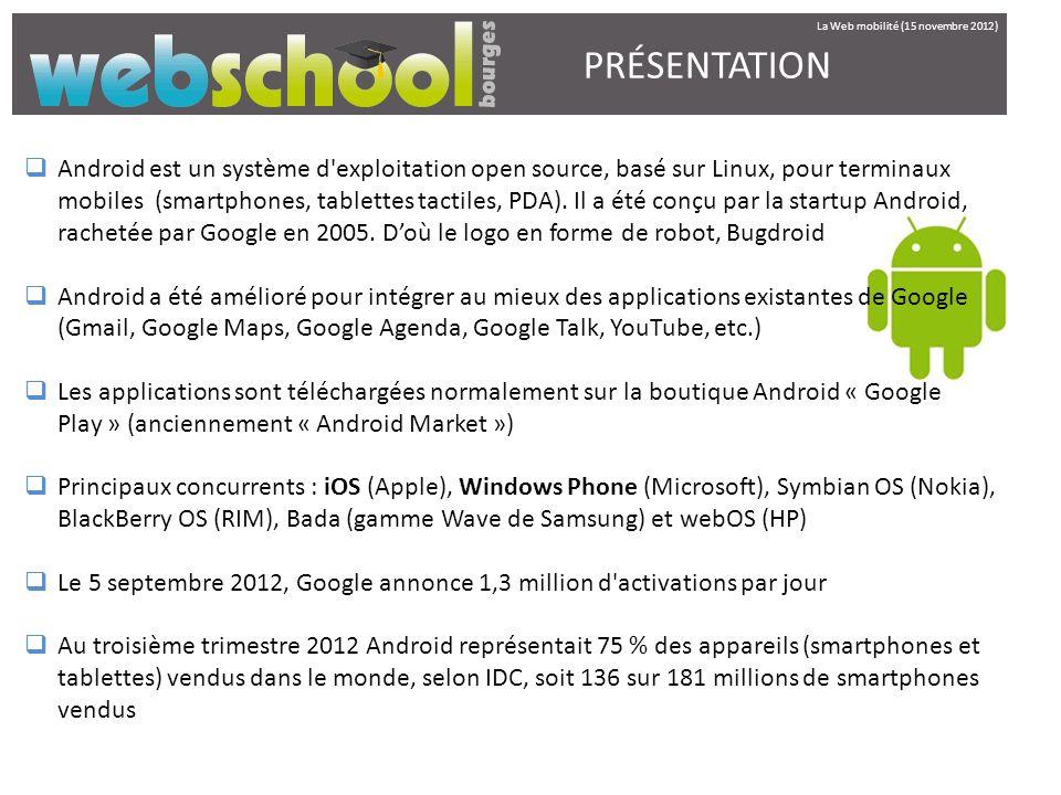 PRÉSENTATION Android est un système d'exploitation open source, basé sur Linux, pour terminaux mobiles (smartphones, tablettes tactiles, PDA). Il a ét