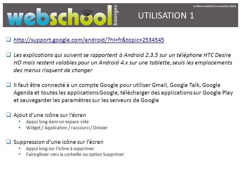 UTILISATION 1 http://support.google.com/android/?hl=fr&topic=2534545 Les explications qui suivent se rapportent à Android 2.3.5 sur un téléphone HTC D