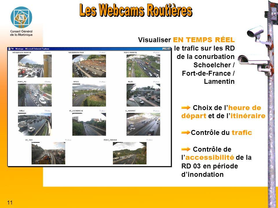 11 Visualiser EN TEMPS RÉEL le trafic sur les RD de la conurbation Schoelcher / Fort-de-France / Lamentin Choix de l heure de départ et de l itinéraire Contrôle du trafic Contrôle de l accessibilité de la RD 03 en période dinondation