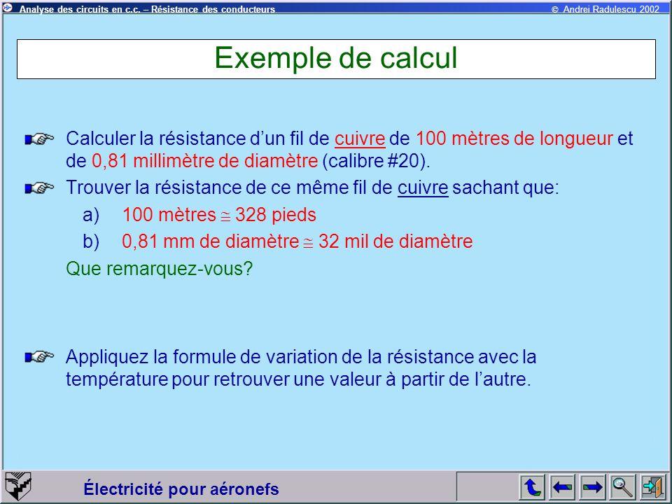 © Andrei Radulescu 2002Analyse des circuits en c.c. – Résistance des conducteurs Électricité pour aéronefs Exemple de calcul Calculer la résistance du