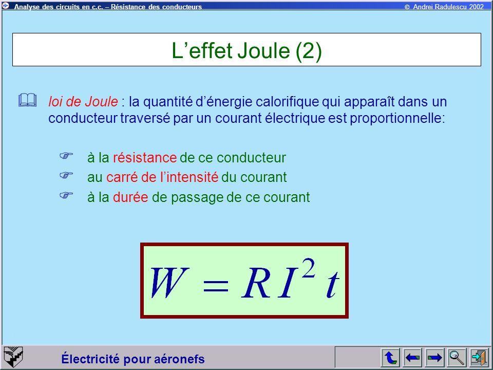 © Andrei Radulescu 2002Analyse des circuits en c.c. – Résistance des conducteurs Électricité pour aéronefs Leffet Joule (2) loi de Joule : la quantité