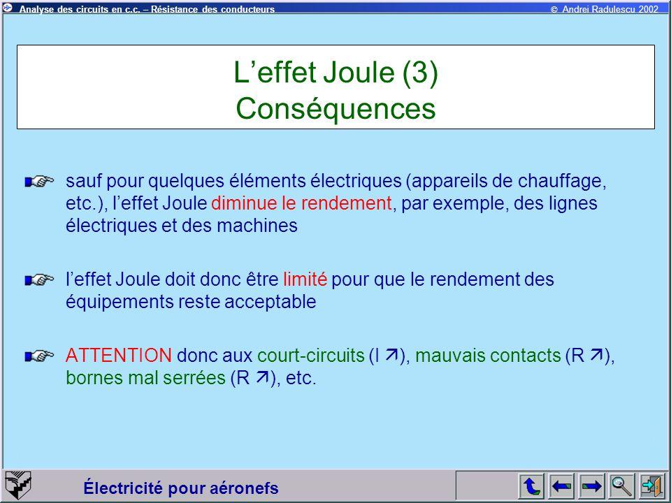 © Andrei Radulescu 2002Analyse des circuits en c.c. – Résistance des conducteurs Électricité pour aéronefs Leffet Joule (3) Conséquences sauf pour que