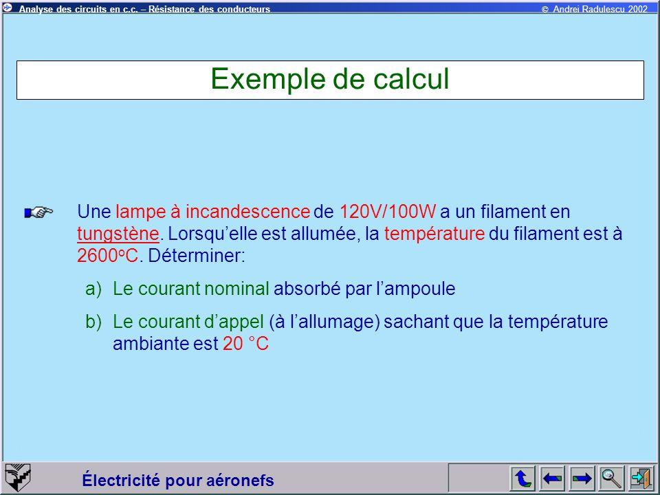 © Andrei Radulescu 2002Analyse des circuits en c.c. – Résistance des conducteurs Électricité pour aéronefs Exemple de calcul Une lampe à incandescence