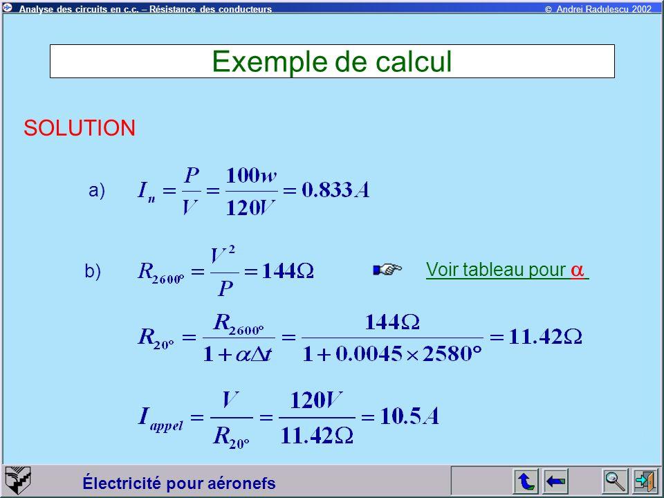 © Andrei Radulescu 2002Analyse des circuits en c.c. – Résistance des conducteurs Électricité pour aéronefs Exemple de calcul SOLUTION a) b) Voir table