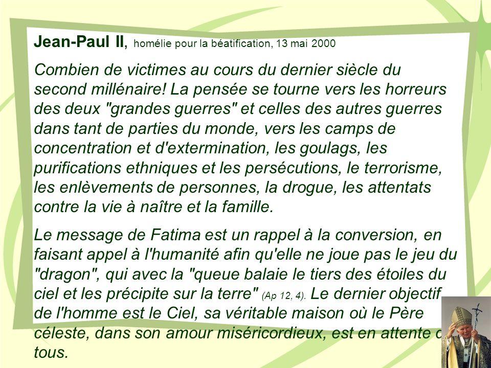Jean-Paul II, homélie pour la béatification, 13 mai 2000 Combien de victimes au cours du dernier siècle du second millénaire! La pensée se tourne vers