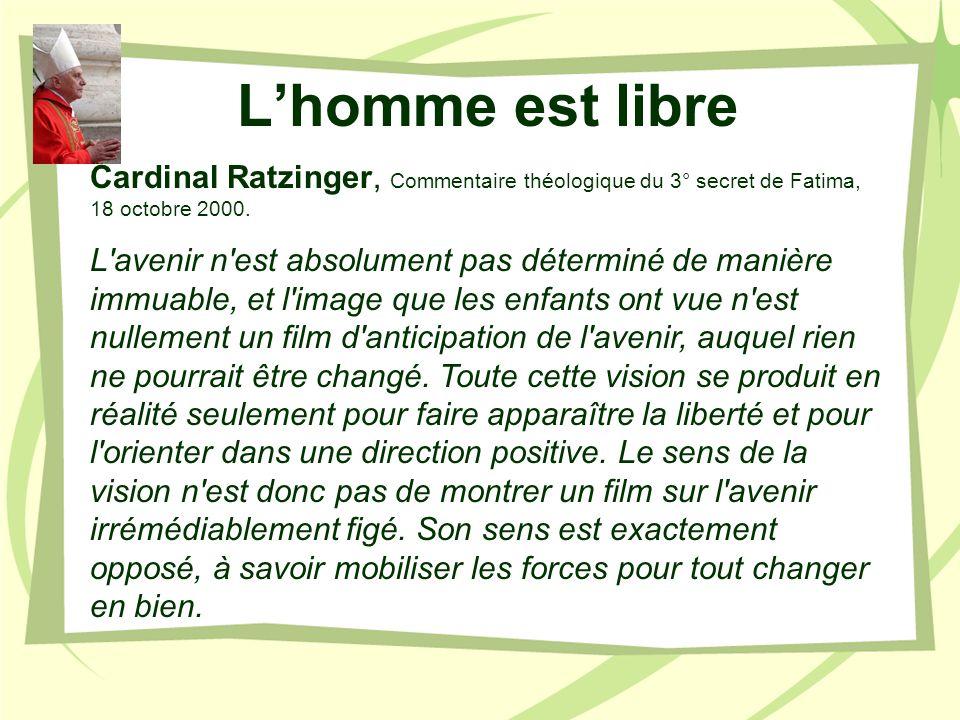 Lhomme est libre Cardinal Ratzinger, Commentaire théologique du 3° secret de Fatima, 18 octobre 2000. L'avenir n'est absolument pas déterminé de maniè