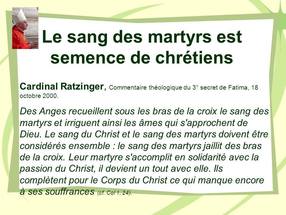 Le sang des martyrs est semence de chrétiens Cardinal Ratzinger, Commentaire théologique du 3° secret de Fatima, 18 octobre 2000. Des Anges recueillen