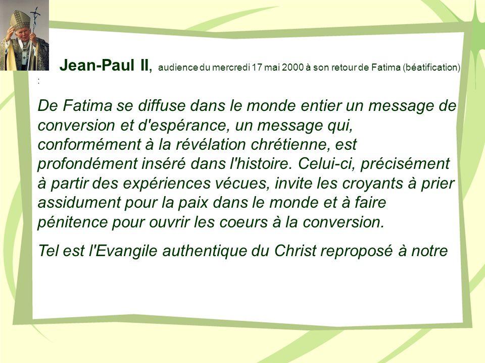 Jean-Paul II, audience du mercredi 17 mai 2000 à son retour de Fatima (béatification) : De Fatima se diffuse dans le monde entier un message de conver