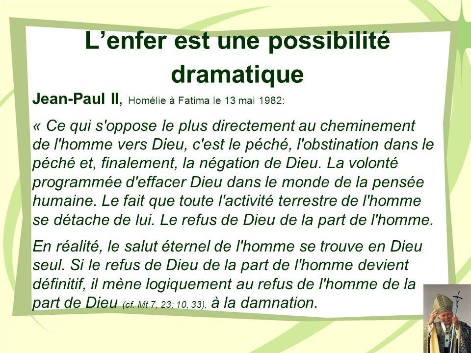 Lenfer est une possibilité dramatique Jean-Paul II, Homélie à Fatima le 13 mai 1982: « Ce qui s'oppose le plus directement au cheminement de l'homme v